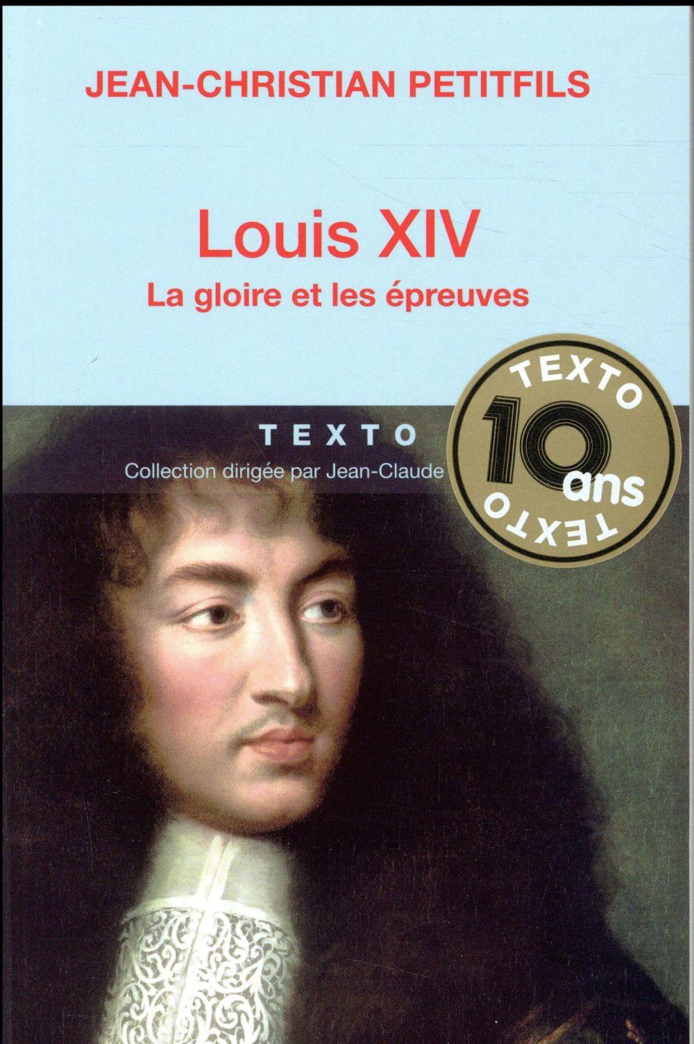 LOUIS XIV LA GLOIRE ET LES EPREUVES