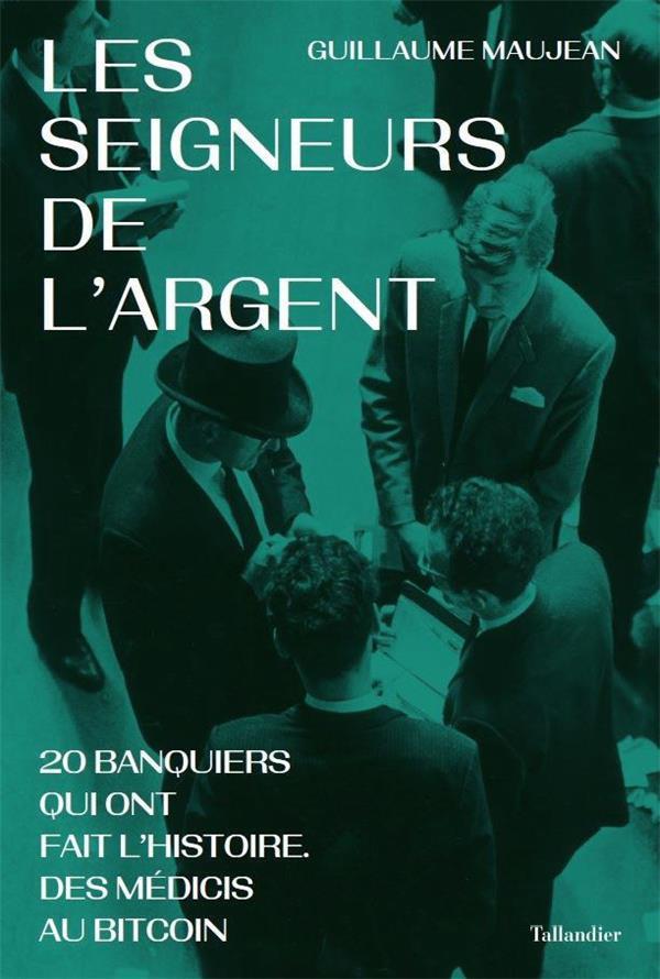 LES SEIGNEURS DE L'ARGENT - DES MEDICIS AU BITCOIN