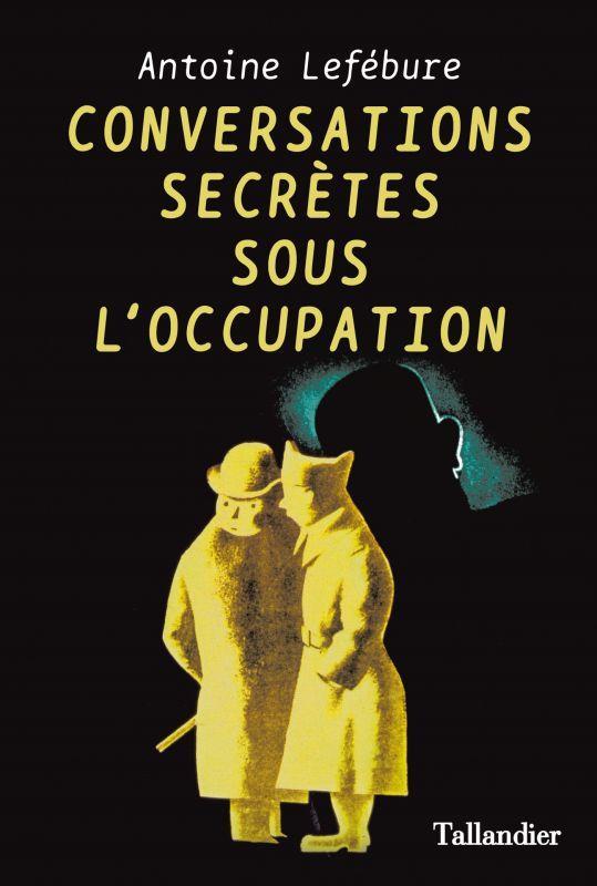 CONVERSATIONS SECRETES SOUS L'OCCUPATION