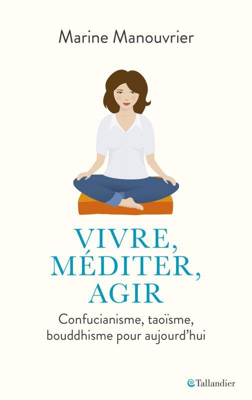 VIVRE, MEDITER, AGIR - CONFUCIANISME, TAOISME, BOUDDHISME