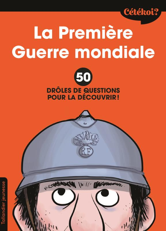 CETEKOI LA PREMIERE GUERRE MONDIALE - 50 DROLES DE QUESTIONS POUR LA DECOUVRIR !