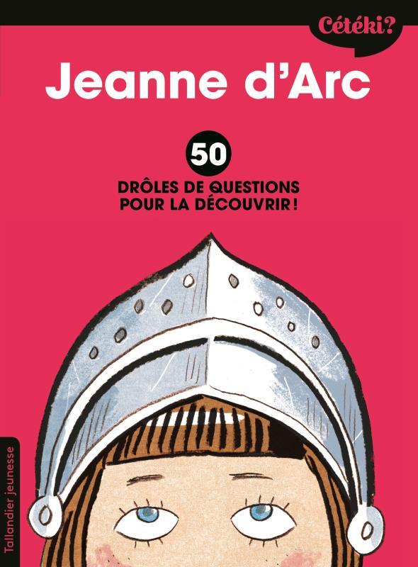 CETEKI JEANNE D ARC ? - 50 DROLES DE QUESTIONS POUR LE DECOUVRIR !