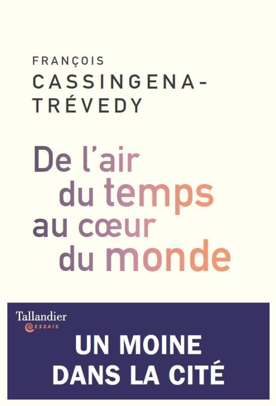 DE L'AIR DU TEMPS AU COEUR DU MONDE - UN MOINE DANS LA CITE
