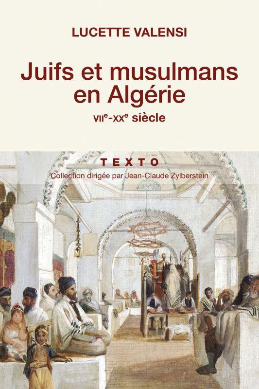 JUIFS ET MUSULMANS EN ALGERIE - VIIE-XXE SIECLE