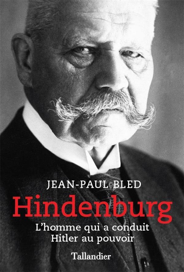 HINDENBURG - L'HOMME QUI A CONDUIT HITLER AU POUVOIR