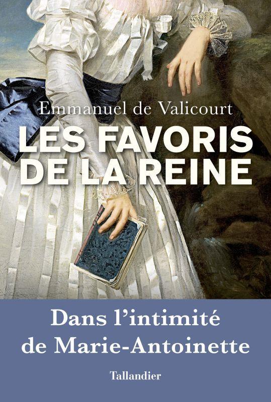 LES FAVORIS DE LA REINE - DANS L'INTIMITE DE MARIE-ANTOINETTE