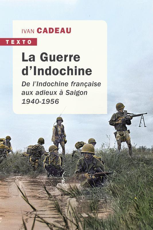 LA GUERRE D'INDOCHINE - DE L'INDOCHINE FRANCAISE AUX ADIEUX A SAIGON 1940-1956