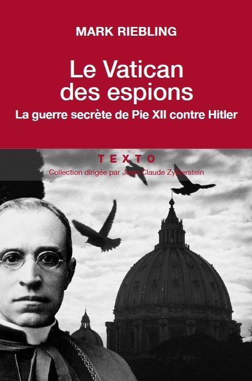 LE VATICAN DES ESPIONS - LA GUERRE SECRETE DE PIE XII CONTRE HITLER