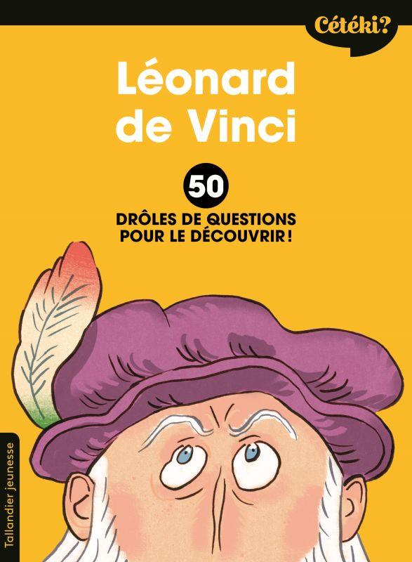 CETEKI LEONARD DE VINCI ? - 50 DROLES DE QUESTIONS POUR LE DECOUVRIR !