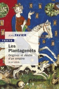 LES PLANTAGENETS - ORIGINES ET DESTIN D'UN EMPIRE XIE-XIVE SIECLE