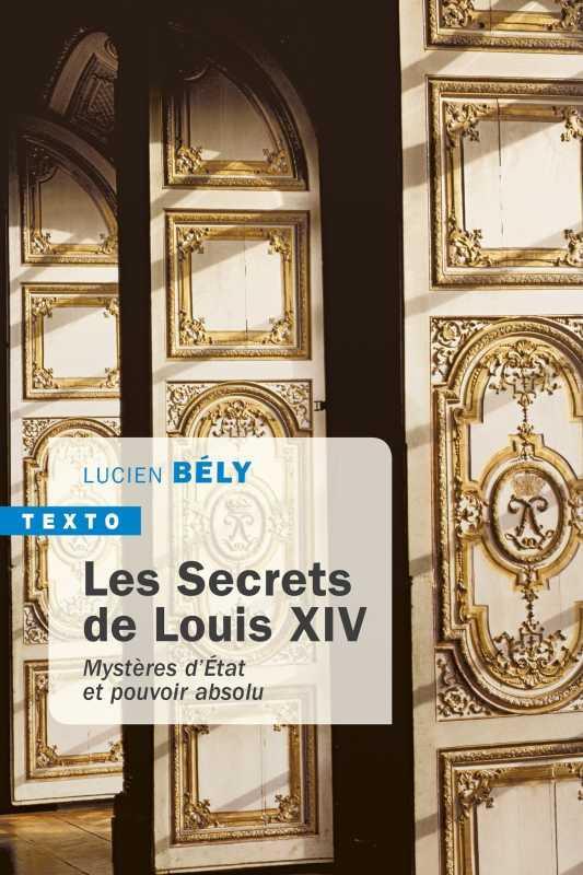 LES SECRETS DE LOUIS XIV - MYSTERES D'ETAT ET POUVOIR ABSOLU