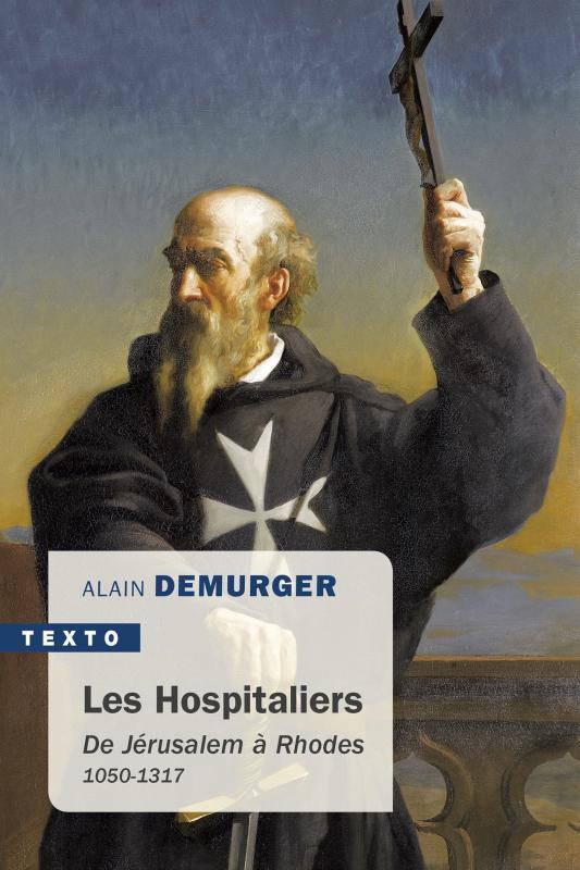 LES HOSPITALIERS - DE JERUSALEM A RHODES 1050-1317