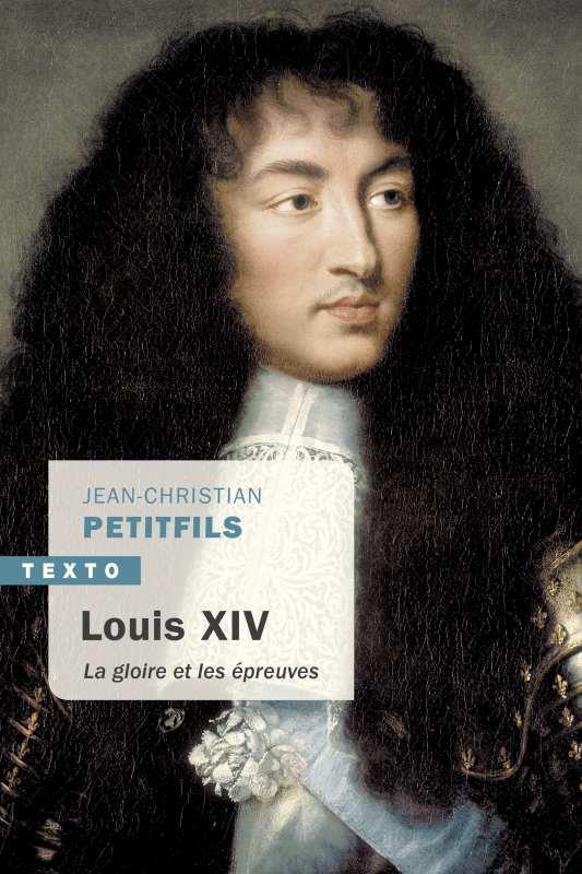 LOUIS XIV - LA GLOIRE ET LES EPREUVES