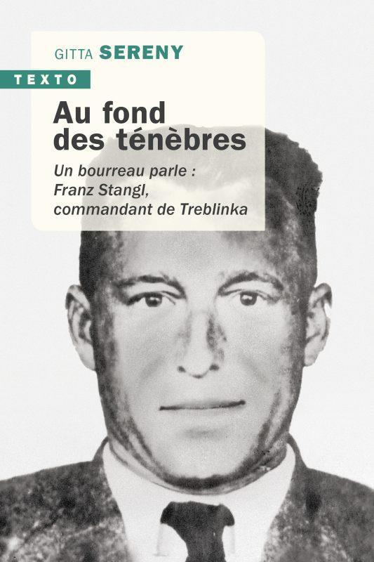 AU FOND DES TENEBRES - UN BOURREAU PARLE: FRANZ STRANGL, COMMANDANT DE TREBLINKA