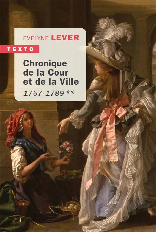 CHRONIQUE DE LA COUR ET DE LA VILLE ** - 1757-1789