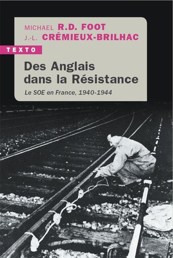 DES ANGLAIS DANS LA RESISTANCE - LE SOE EN FRANCE, 1940-1944