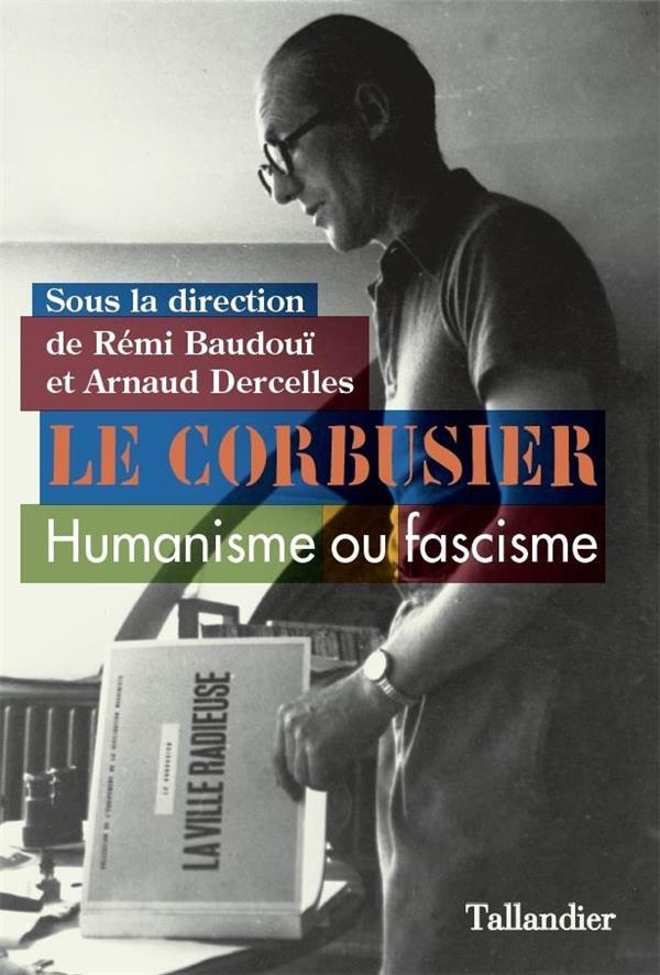 LE CORBUSIER - POLEMIQUES, HISTOIRE ET MEMOIRE. 1930-2020
