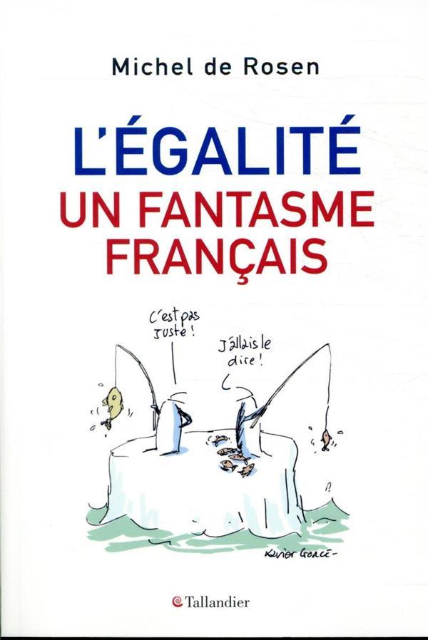 L'EGALITE, UN FANTASME FRANCAIS - COMMENT REVEILLER LA MOBILITE SOCIALE