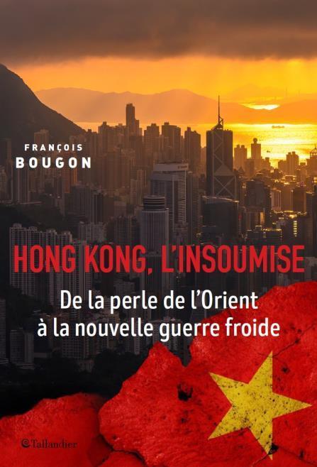 HONG KONG, L'INSOUMISE - DE LA PERLE DE L'ORIENT A L'EMPRISE CHINOISE