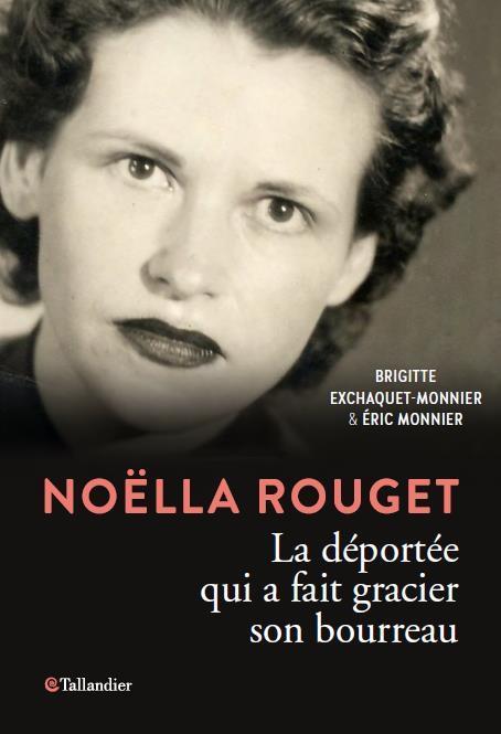NOELLA ROUGET - LA DEPORTEE QUI A FAIT GRACIER SON BOURREAU