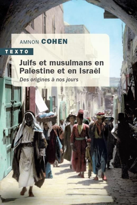 JUIFS ET MUSULMANS EN PALESTINE ET EN ISRAEL - DES ORIGINES A NOS JOURS