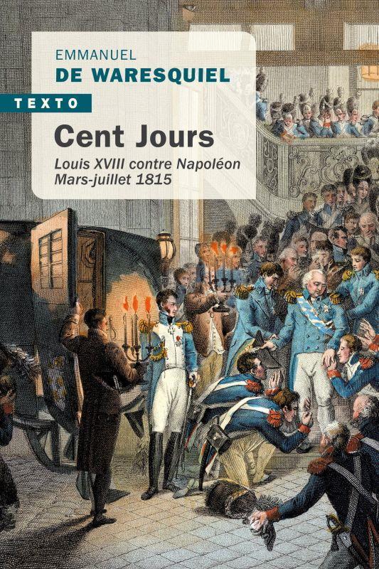 CENT JOURS - LOUIS XVIII CONTRE NAPOLEON MARS-JUILLET 1815