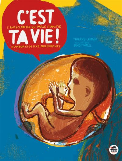 C'EST TA VIE ! - L'ENCYCLOPEDIE QUI PARLE D'AMITIE, D'AMOUR ET DE SEXE AUX ENFANTS