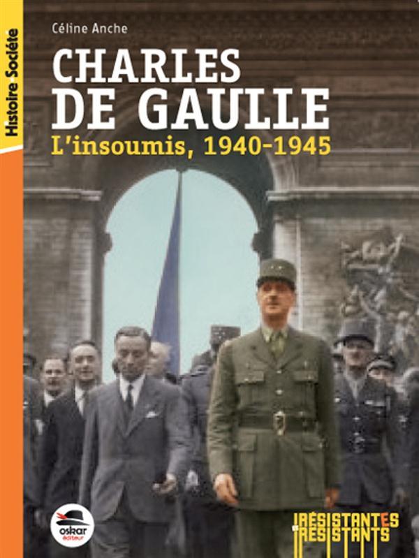 CHARLES DE GAULLE - L'INSOUMIS - 1940-1945