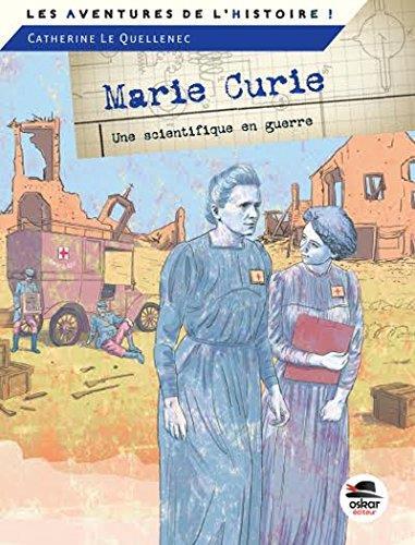 MARIE CURIE. UNE SCIENTIFIQUE EN GUERRE
