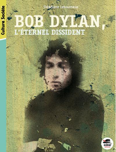 BOB DYLAN - L'ETERNEL DISSIDENT