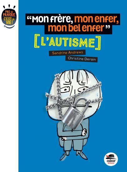 MON FRERE, MON ENFER, MON BEL ENFER - L'AUTISME
