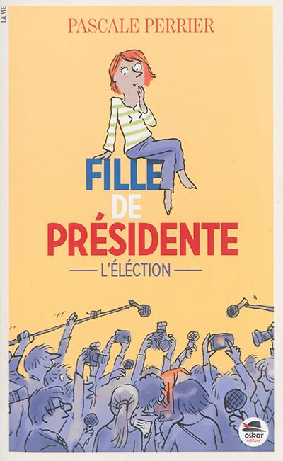 FILLE DE PRESIDENTE, L'ELECTION...