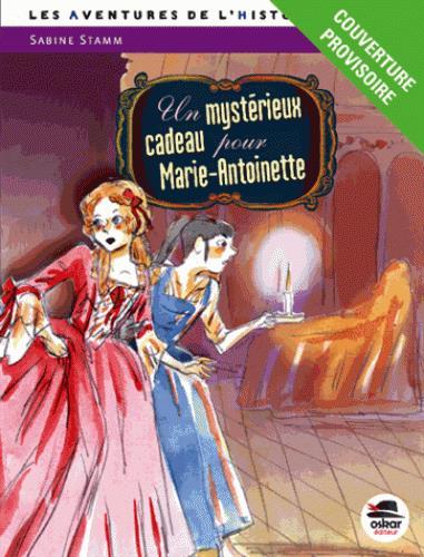 UN MYSTERIEUX CADEAU POUR MARIE-ANTOINETTE