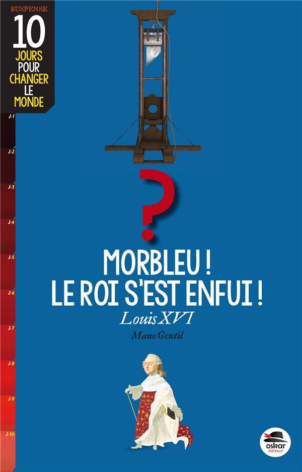 MORBLEU, LE ROI S'EST ENFUI