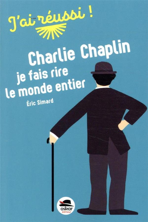 CHARLIE CHAPLIN - JE FAIS RIRE LE MONDE ENTIER