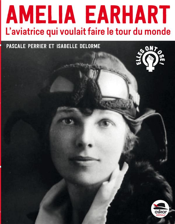 AMELIA EARHART - L'AVIATRICE QUI VOULAIT FAIRE LE TOUR DU MONDE