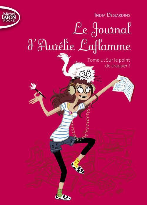LE JOURNAL D'AURELIE LAFLAMME T02 SUR LE POINT DE CRAQUER !