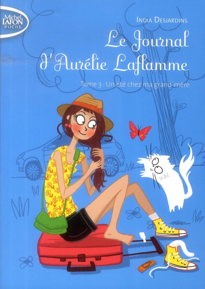 LE JOURNAL D'AURELIE LAFLAMME T03 UN ETE CHEZ MA GRAND-MERE  AUSSI DS L ESCALIER