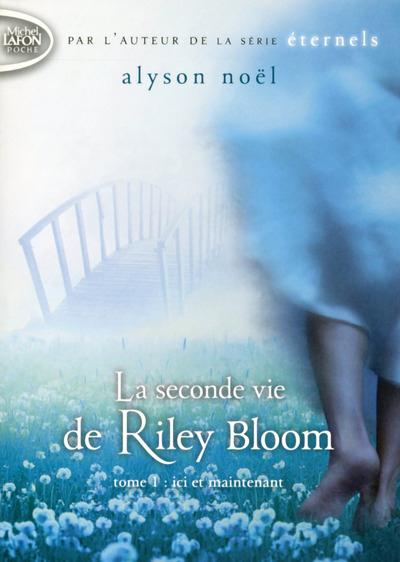 LA SECONDE VIE DE RILEY BLOOM - TOME 1 ICI ET MAINTENANT