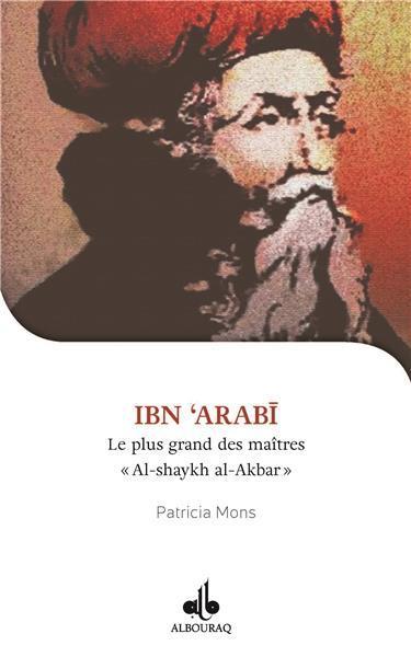 JE VEUX CONNAITRE IBN ARABI, SHAYKH AL-AKBAR, LE PLUS GRAND DES MAITRES