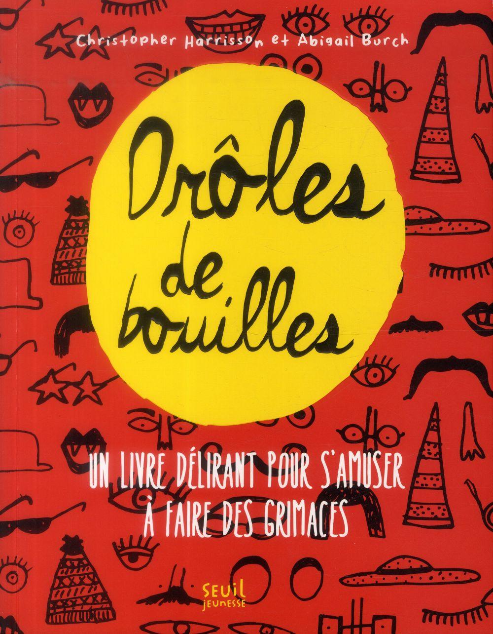 DROLES DE BOUILLES. UN LIVRE DELIRANT POUR S'AMUSER A FAIRE DES GRIMACES