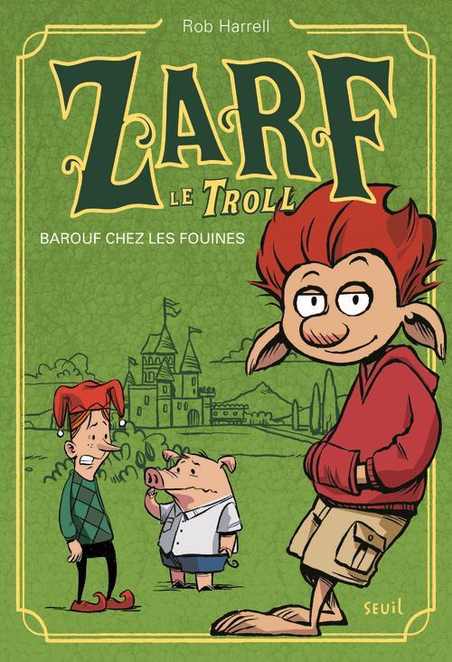 BAROUF CHEZ LES FOUINES. ZARF LE TROLL, TOME 1
