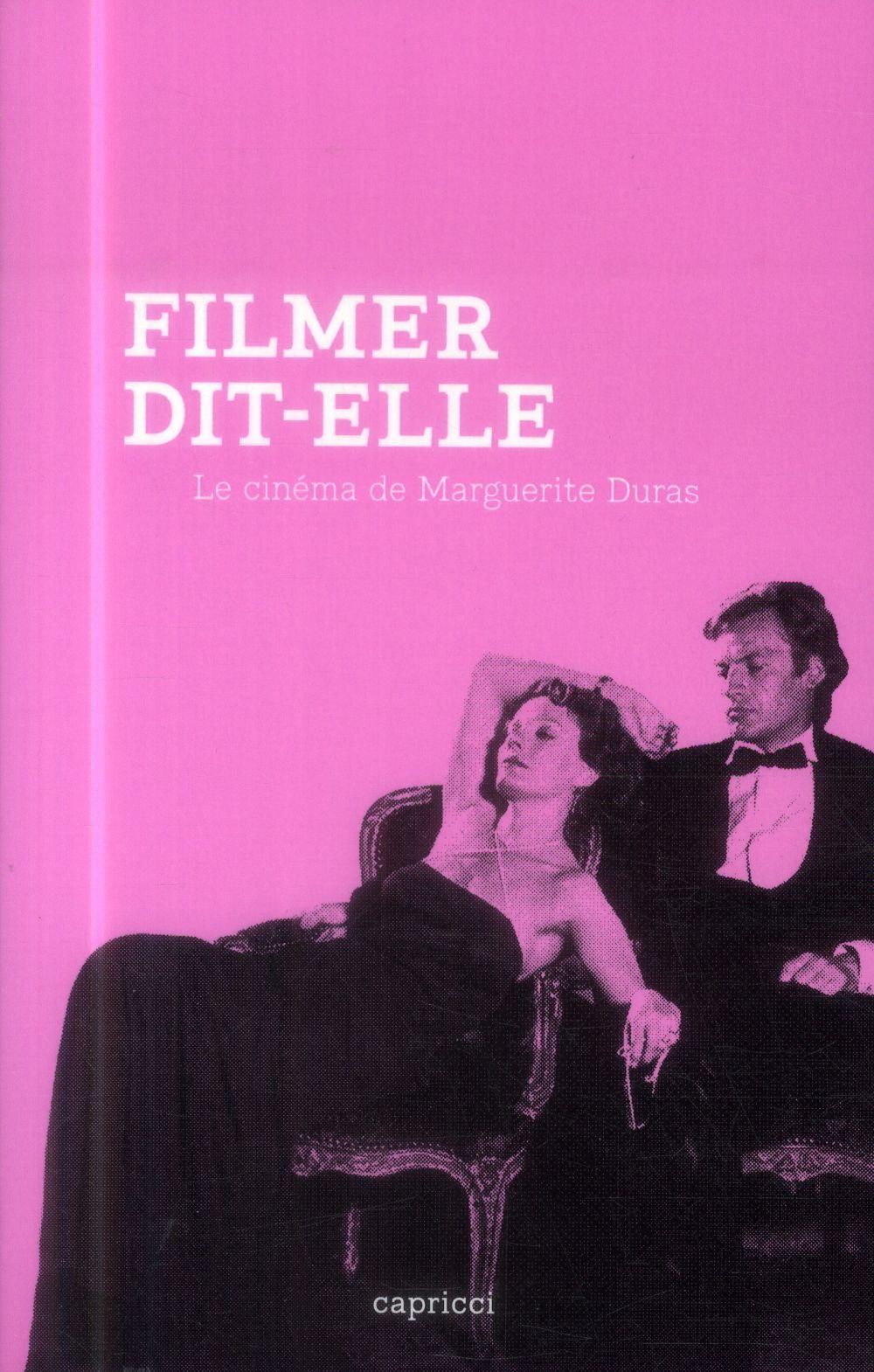 FILMER DIT-ELLE - LE CINEMA DE MARGUERITE DURAS