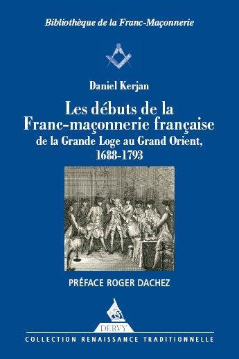DEBUTS DE LA FRANC-MACONNERIE FRANCAISE (LES)