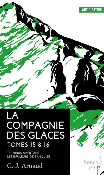 LA COMPAGNIE DES GLACES - TOME 15 TERMINUS AMERTUME - TOME 16 LES BRULEURS DE BANQUISE