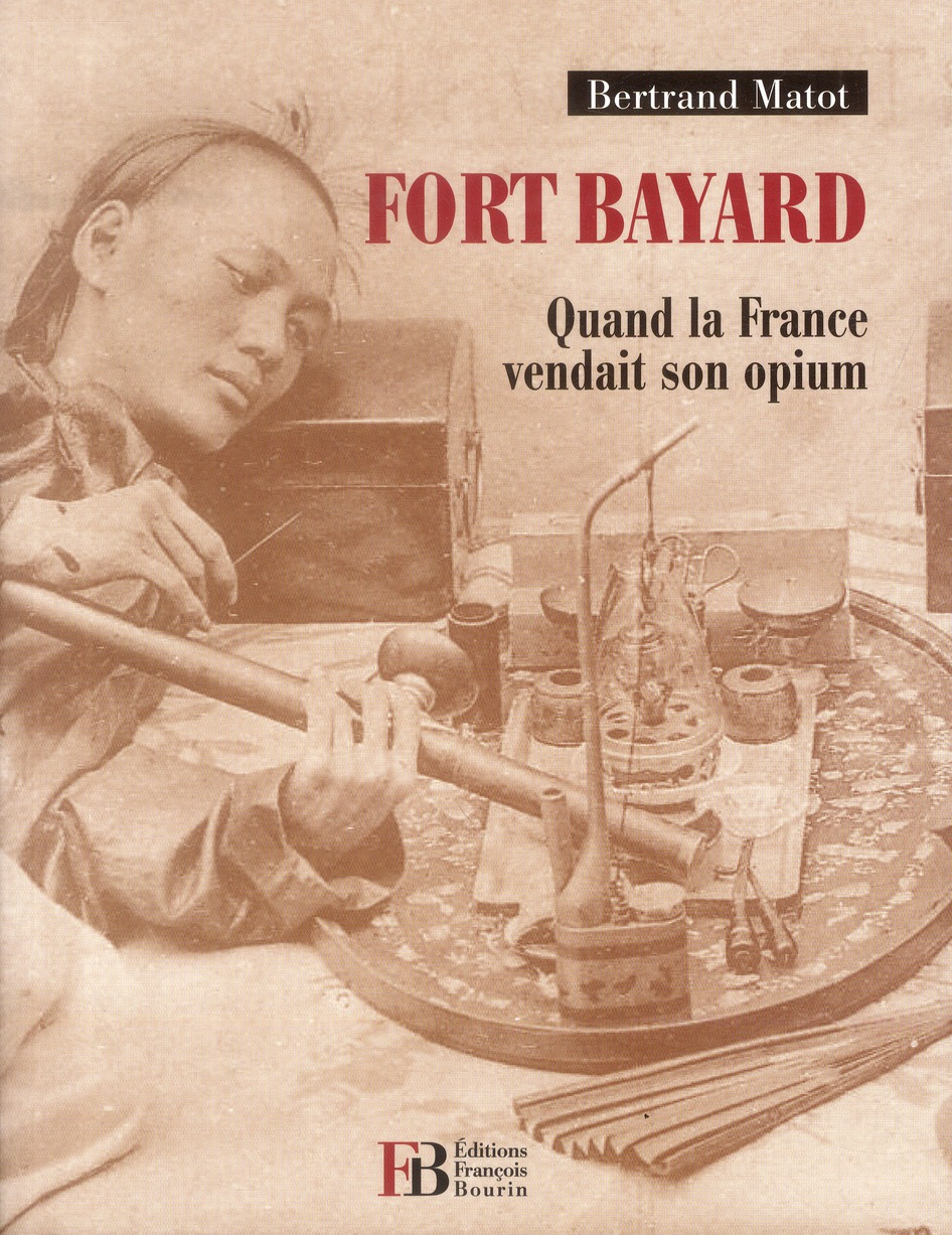 FORT BAYARD QUAND LA FRANCE VENDAIT SON OPIUM