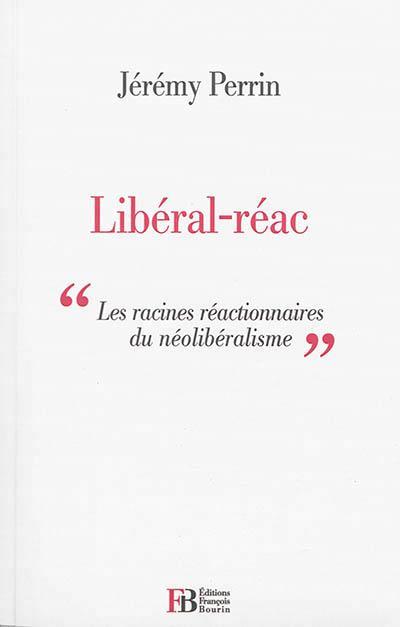 LIBERAL-REAC ESSAI SUR LES RACINES REACTIONNAIRES DU LIBERALISME
