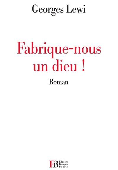 FABRIQUE-NOUS UN DIEU !