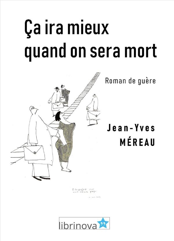 CA IRA MIEUX QUAND ON SERA MORT - ROMAN DE GUERE