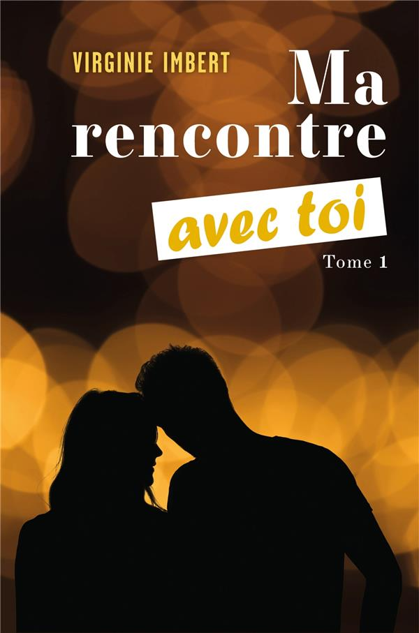 MA RENCONTRE AVEC TOI - TOME 1